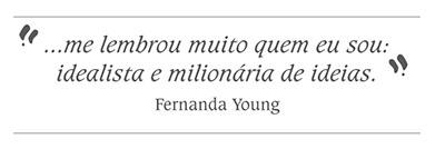 """me lembrou muito quem eu sou: idealista e milionária de ideias"""", disse Fernanda Young"""