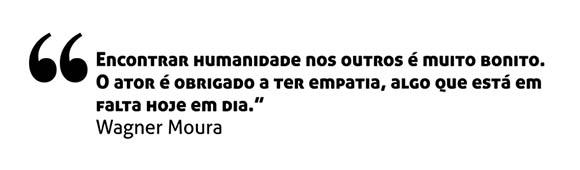 """E encontrar humanidade nos outros é muito bonito. O ator é obrigado a ter empatia, algo que está em falta hoje em dia"""", diz Wagner Moura"""